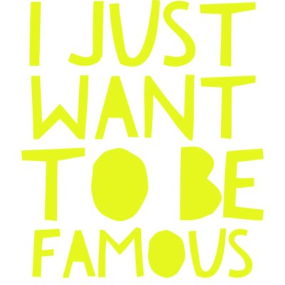 I Just Want To Be FAMOUS